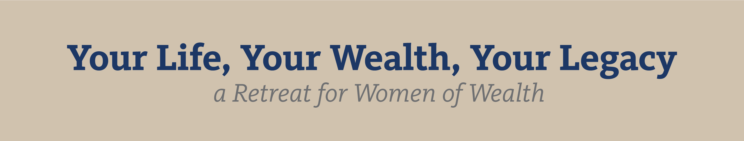 Your Life, Your Wealth, Your Legacy: A Retreat for Women of Wealth